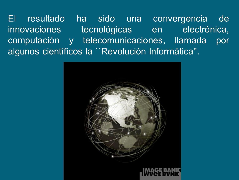 El resultado ha sido una convergencia de innovaciones tecnológicas en electrónica, computación y telecomunicaciones, llamada por algunos científicos la ``Revolución Informática .