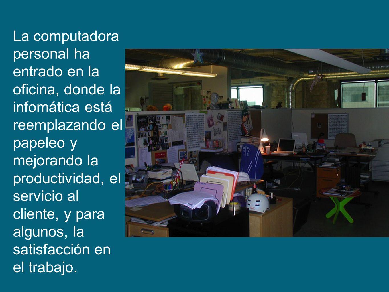 La computadora personal ha entrado en la oficina, donde la infomática está reemplazando el papeleo y mejorando la productividad, el servicio al cliente, y para algunos, la satisfacción en el trabajo.