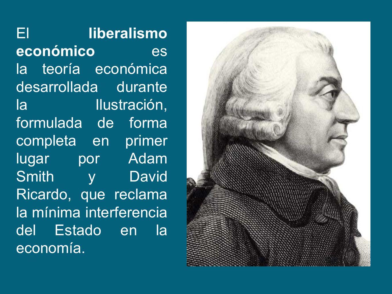El liberalismo económico es la teoría económica desarrollada durante la Ilustración, formulada de forma completa en primer lugar por Adam Smith y David Ricardo, que reclama la mínima interferencia del Estado en la economía.