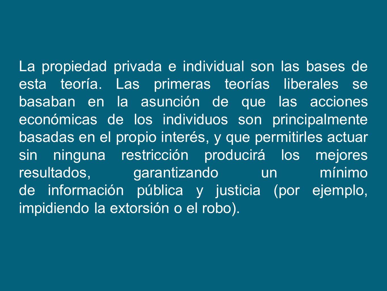 La propiedad privada e individual son las bases de esta teoría