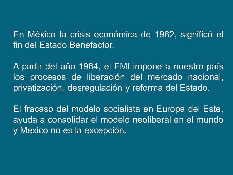 En México la crisis económica de 1982, significó el fin del Estado Benefactor.