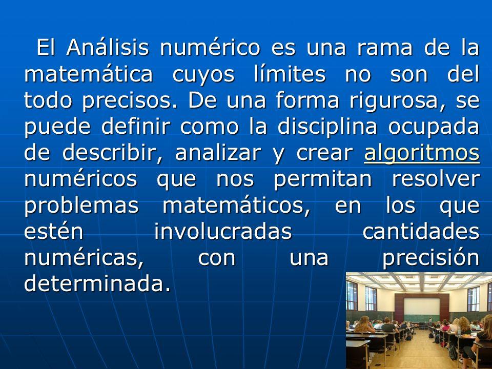 El Análisis numérico es una rama de la matemática cuyos límites no son del todo precisos.
