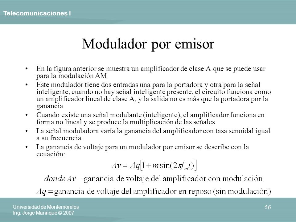 Modulador por emisorEn la figura anterior se muestra un amplificador de clase A que se puede usar para la modulación AM.