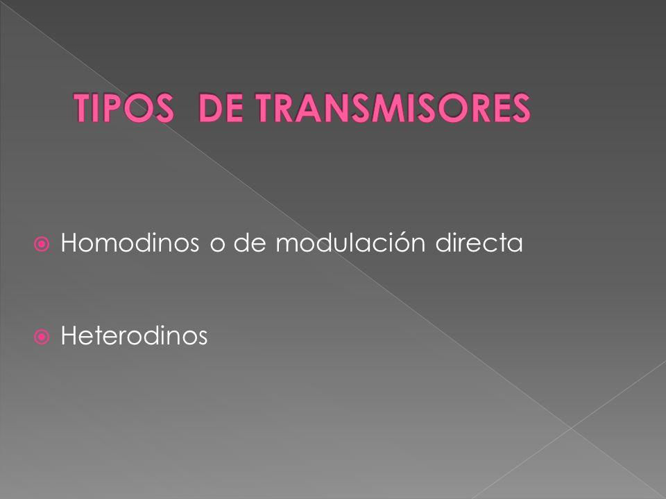 TIPOS DE TRANSMISORES Homodinos o de modulación directa Heterodinos