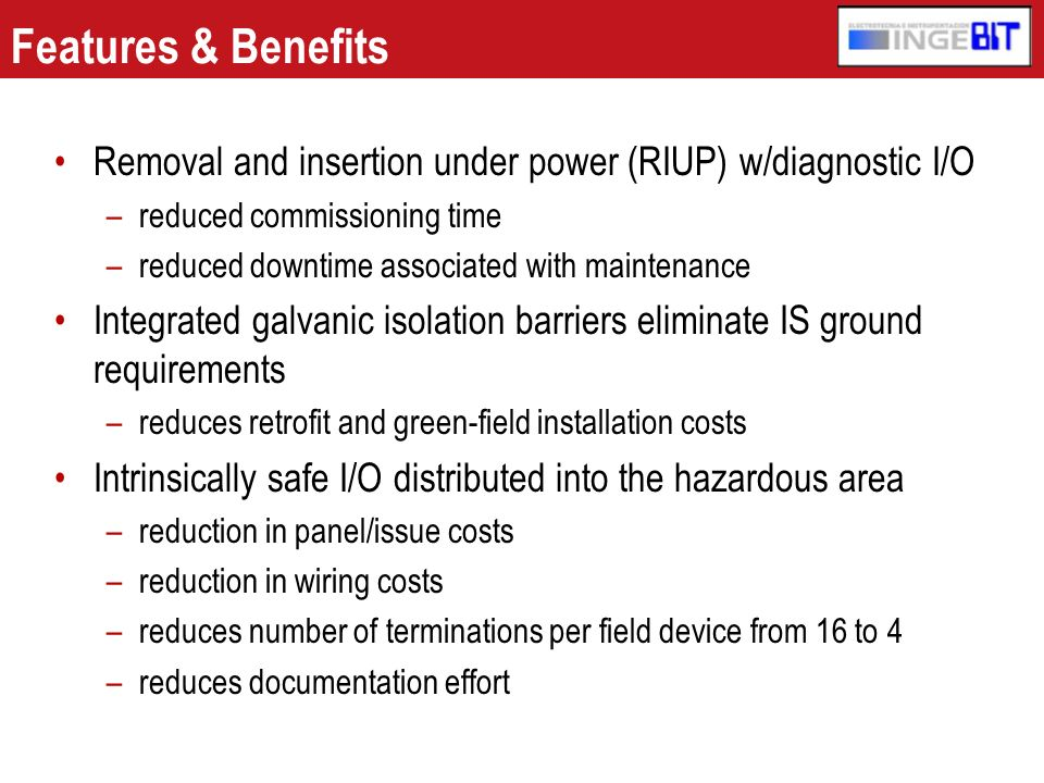 Features & Benefits Removal and insertion under power (RIUP) w/diagnostic I/O. reduced commissioning time.