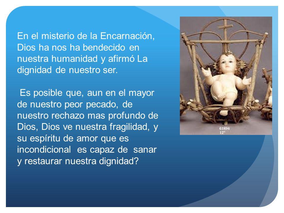 En el misterio de la Encarnación, Dios ha nos ha bendecido en nuestra humanidad y afirmó La dignidad de nuestro ser.