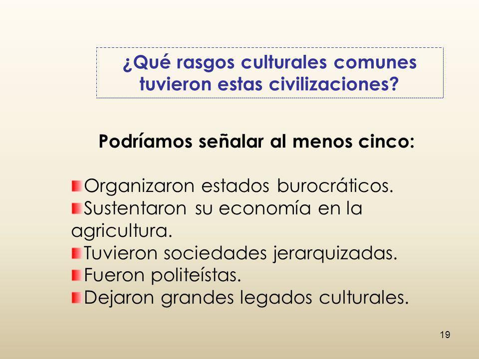 ¿Qué rasgos culturales comunes tuvieron estas civilizaciones