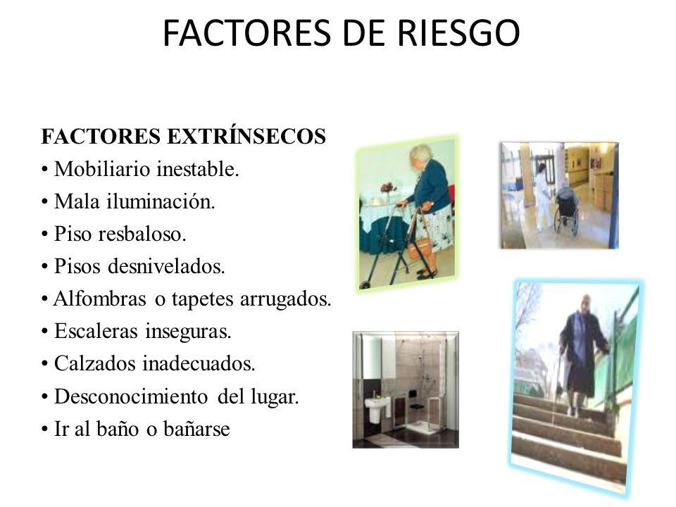 FACTORES DE RIESGO FACTORES EXTRÍNSECOS • Mobiliario inestable.