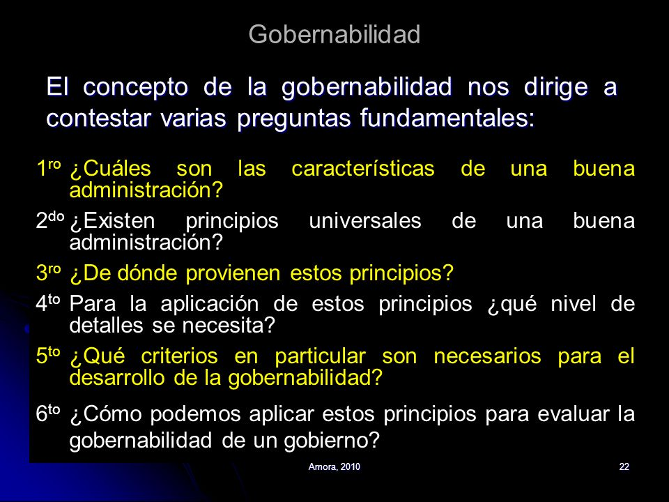 Gobernabilidad El concepto de la gobernabilidad nos dirige a contestar varias preguntas fundamentales:
