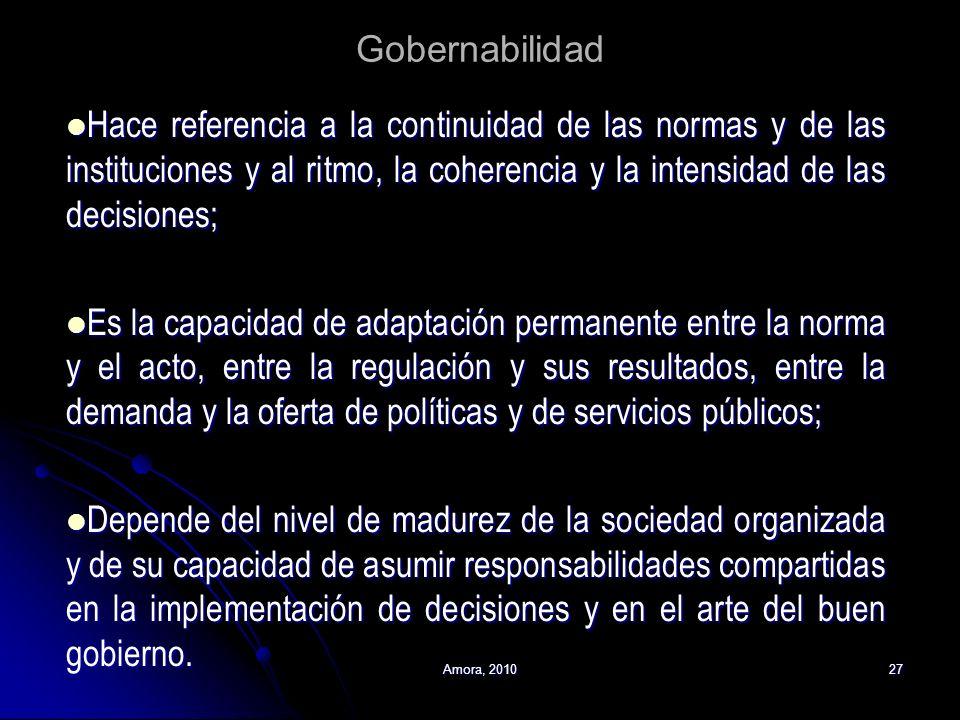 Gobernabilidad Hace referencia a la continuidad de las normas y de las instituciones y al ritmo, la coherencia y la intensidad de las decisiones;