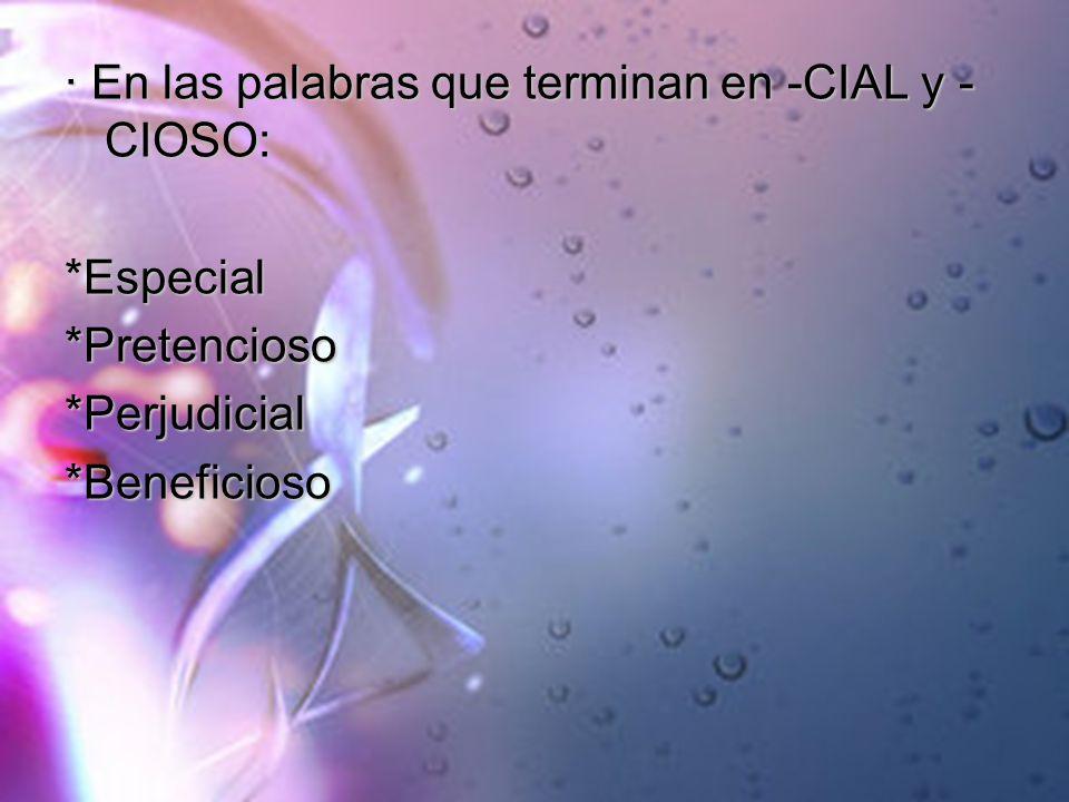 · En las palabras que terminan en -CIAL y -CIOSO: