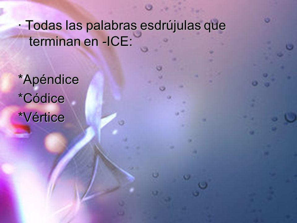 · Todas las palabras esdrújulas que terminan en -ICE: