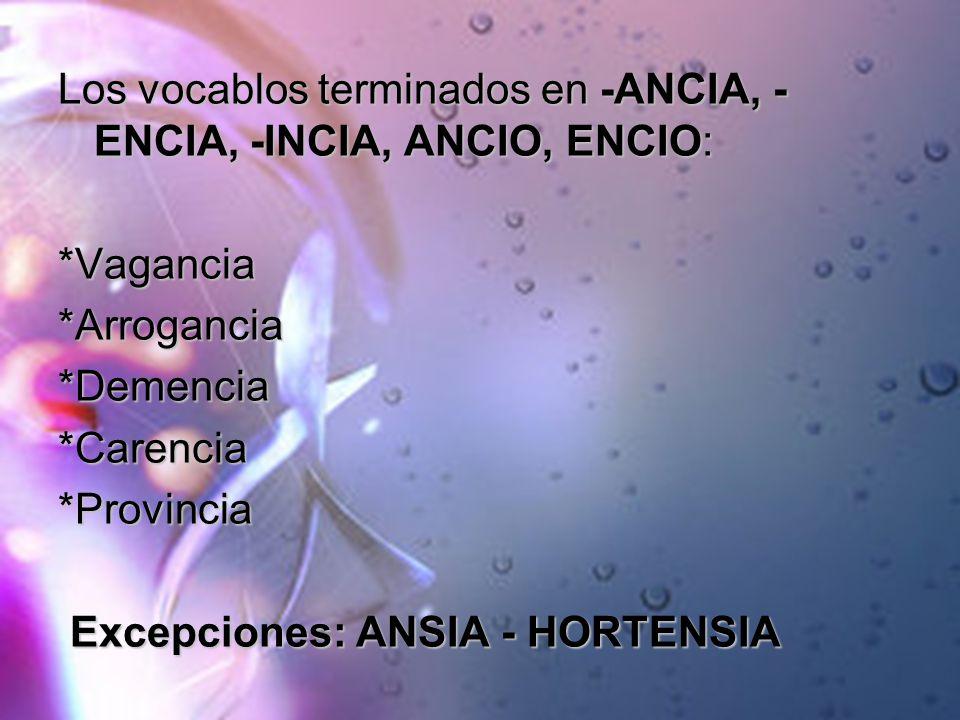 Los vocablos terminados en -ANCIA, -ENCIA, -INCIA, ANCIO, ENCIO: