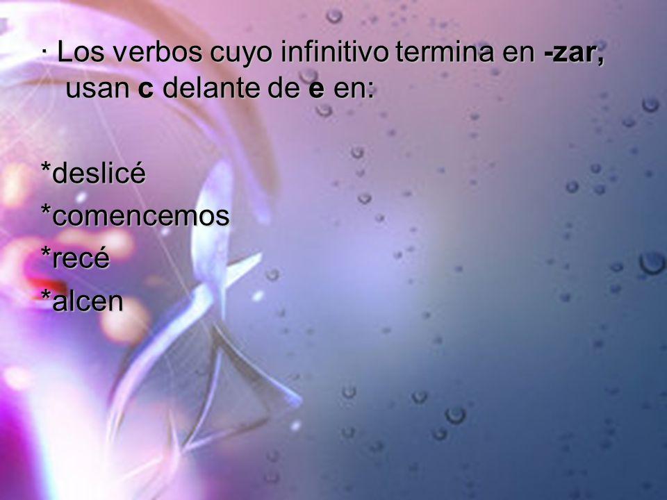 · Los verbos cuyo infinitivo termina en -zar, usan c delante de e en:
