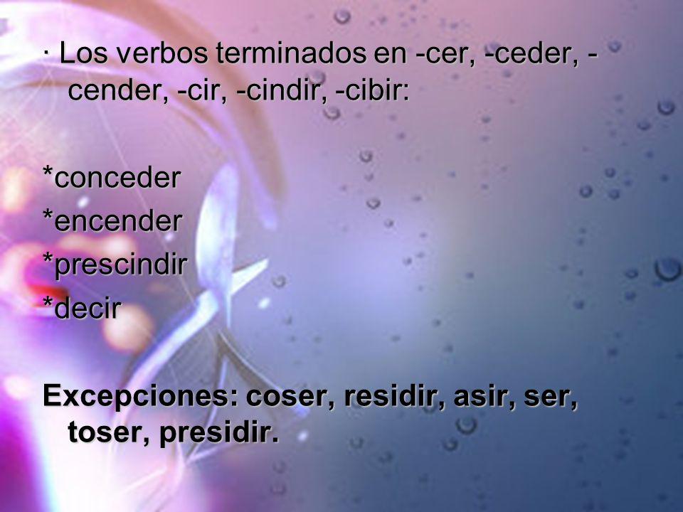 · Los verbos terminados en -cer, -ceder, -cender, -cir, -cindir, -cibir: