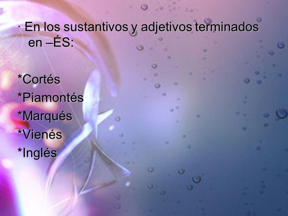 · En los sustantivos y adjetivos terminados en –ÉS: