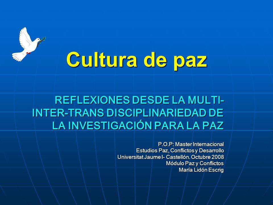 Cultura de paz REFLEXIONES DESDE LA MULTI-INTER-TRANS DISCIPLINARIEDAD DE LA INVESTIGACIÓN PARA LA PAZ.