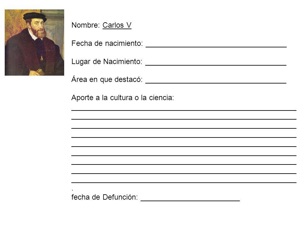 Nombre: Carlos V Fecha de nacimiento: __________________________________. Lugar de Nacimiento: __________________________________.