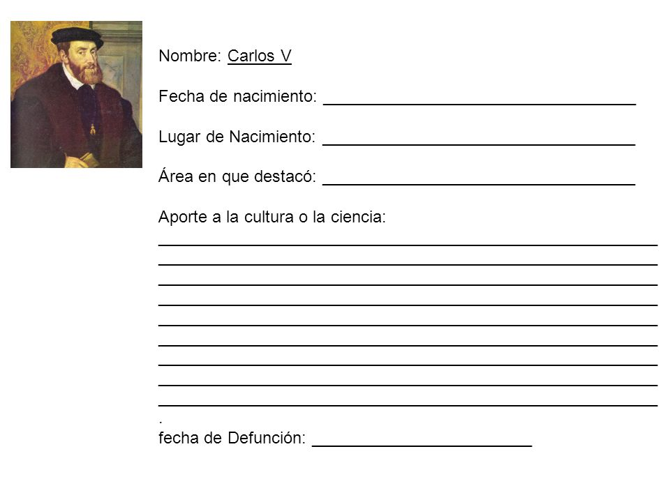 Nombre: Carlos VFecha de nacimiento: __________________________________. Lugar de Nacimiento: __________________________________.