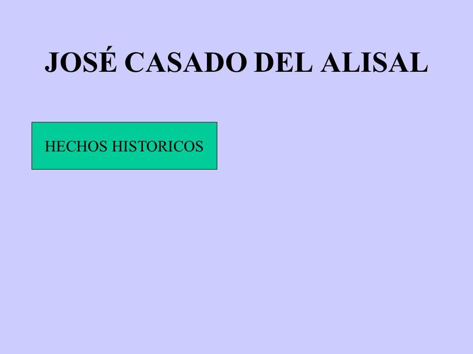 JOSÉ CASADO DEL ALISAL HECHOS HISTORICOS