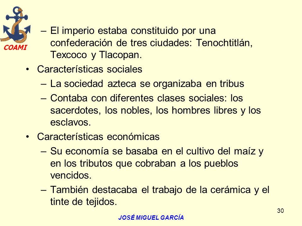 Características sociales La sociedad azteca se organizaba en tribus