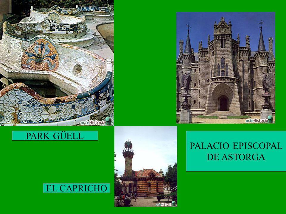 PARK GÜELL PALACIO EPISCOPAL DE ASTORGA EL CAPRICHO