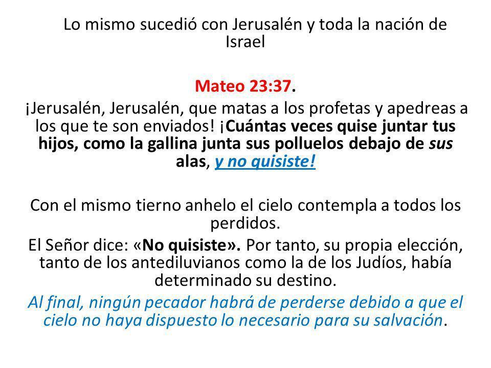 Lo mismo sucedió con Jerusalén y toda la nación de Israel Mateo 23:37
