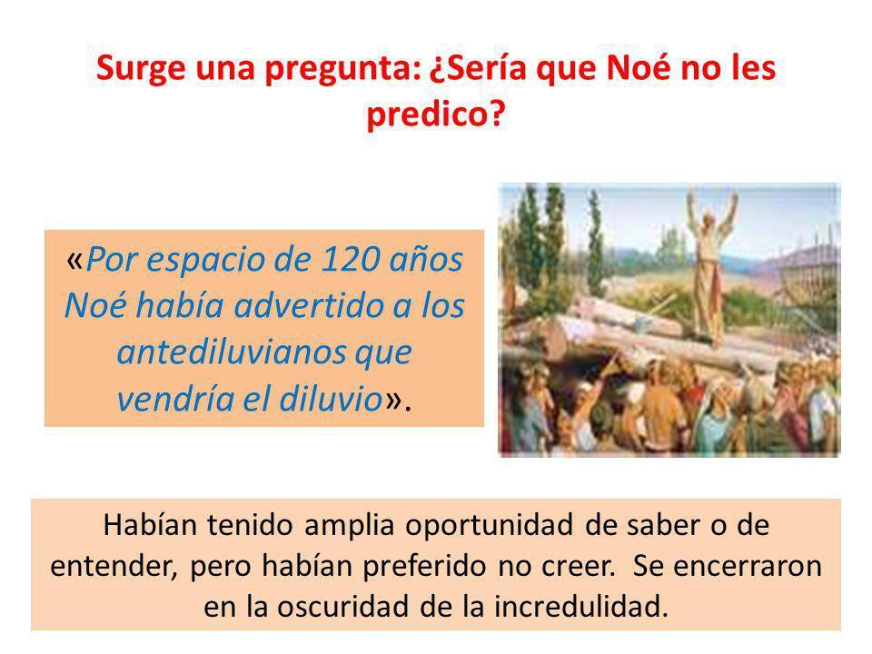 Surge una pregunta: ¿Sería que Noé no les predico