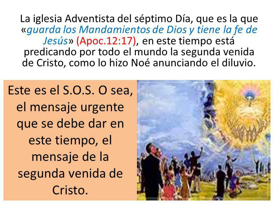 La iglesia Adventista del séptimo Día, que es la que «guarda los Mandamientos de Dios y tiene la fe de Jesús» (Apoc.12:17), en este tiempo está predicando por todo el mundo la segunda venida de Cristo, como lo hizo Noé anunciando el diluvio.