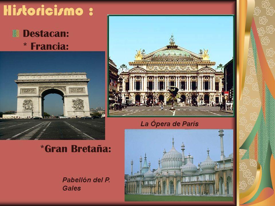 Historicismo : Destacan: * Francia: *Gran Bretaña: La Ópera de París