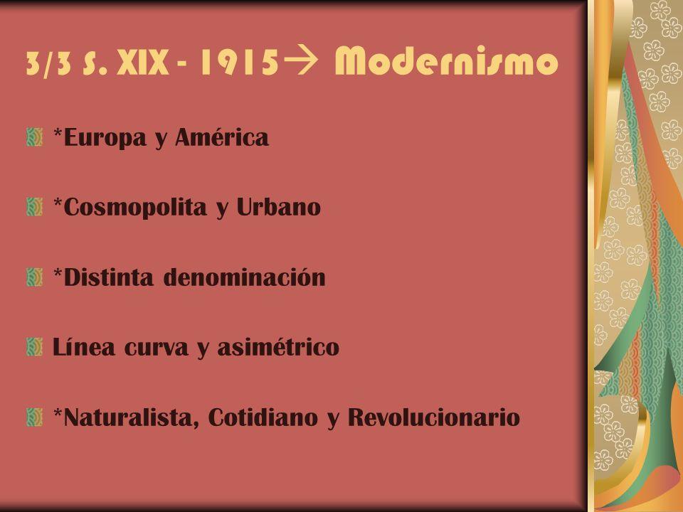 3/3 S. XIX - 1915 Modernismo *Europa y América *Cosmopolita y Urbano
