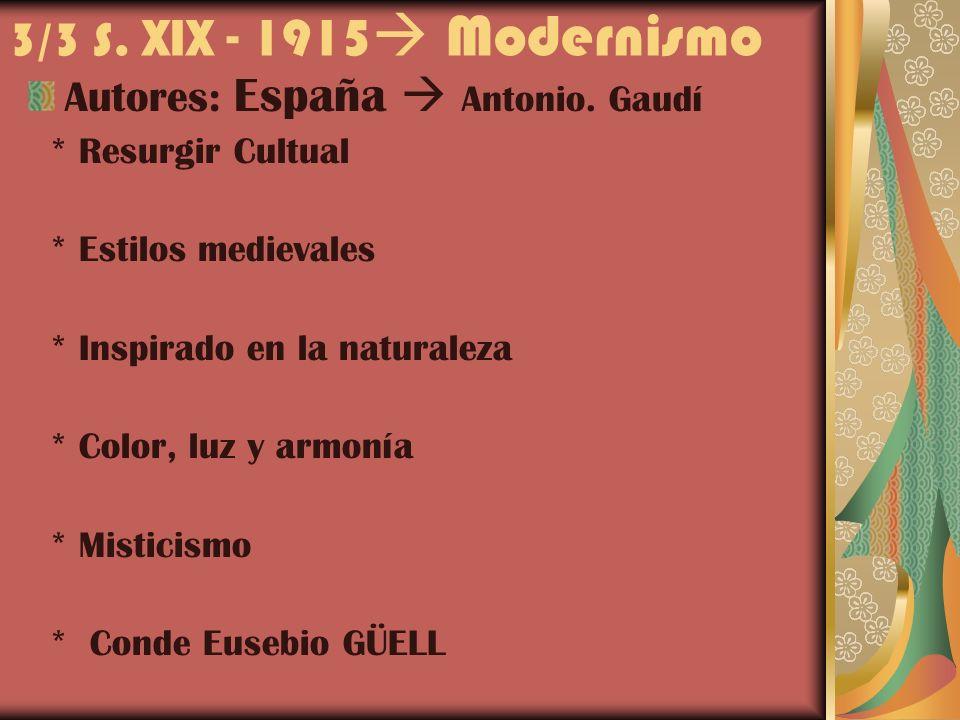 3/3 S. XIX - 1915 Modernismo Autores: España  Antonio. Gaudí