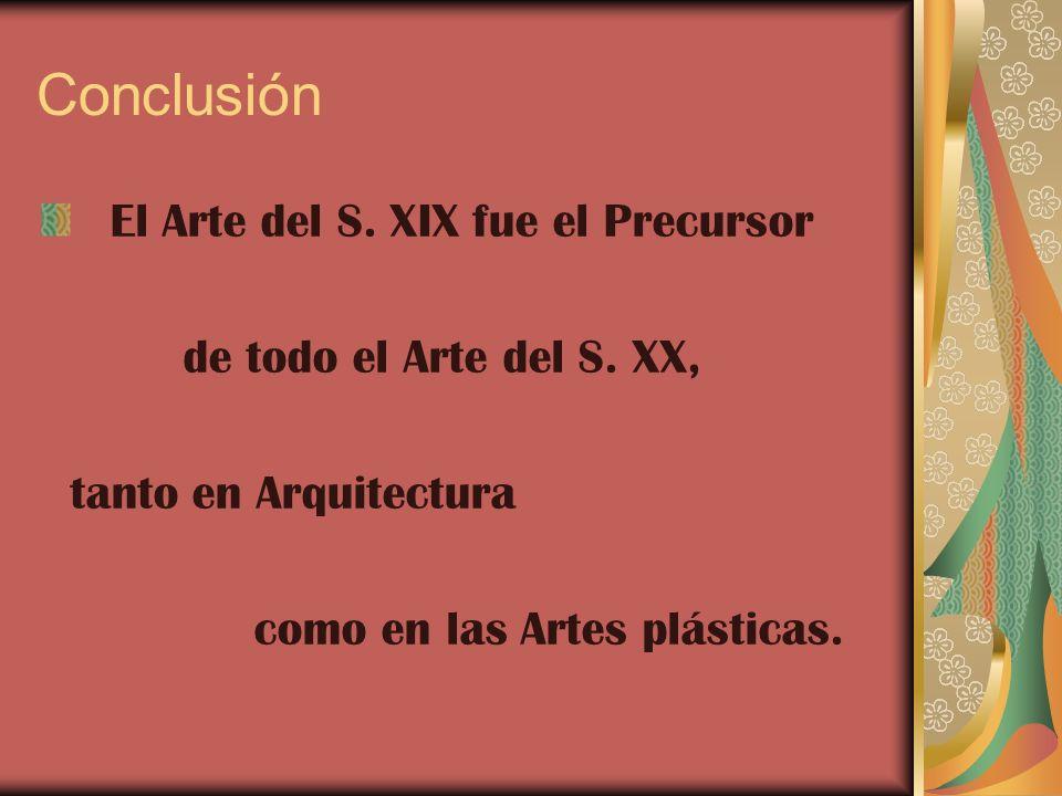 Conclusión El Arte del S. XIX fue el Precursor