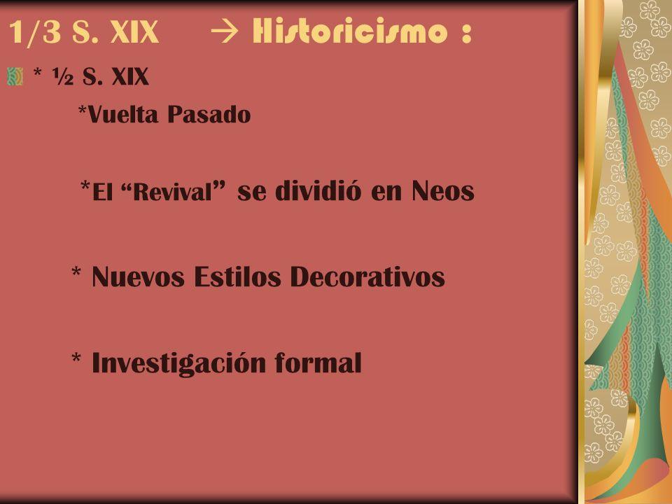 1/3 S. XIX  Historicismo : *El Revival se dividió en Neos