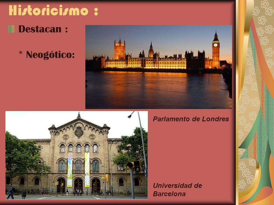 Historicismo : Destacan : * Neogótico: Parlamento de Londres