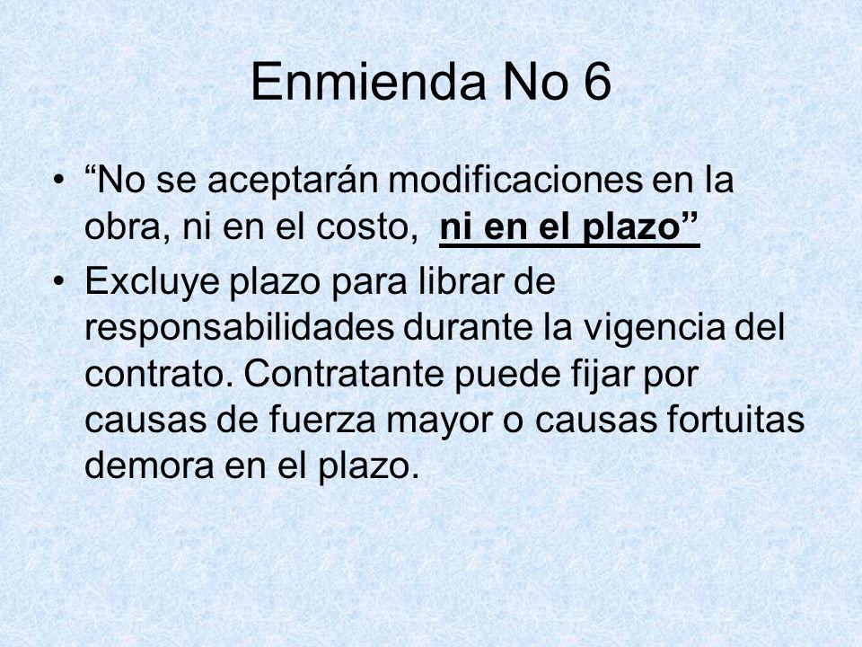 Enmienda No 6 No se aceptarán modificaciones en la obra, ni en el costo, ni en el plazo