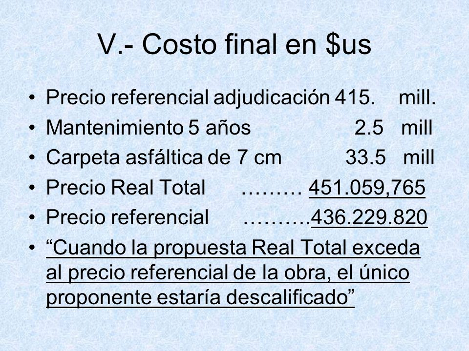 V.- Costo final en $us Precio referencial adjudicación 415. mill.
