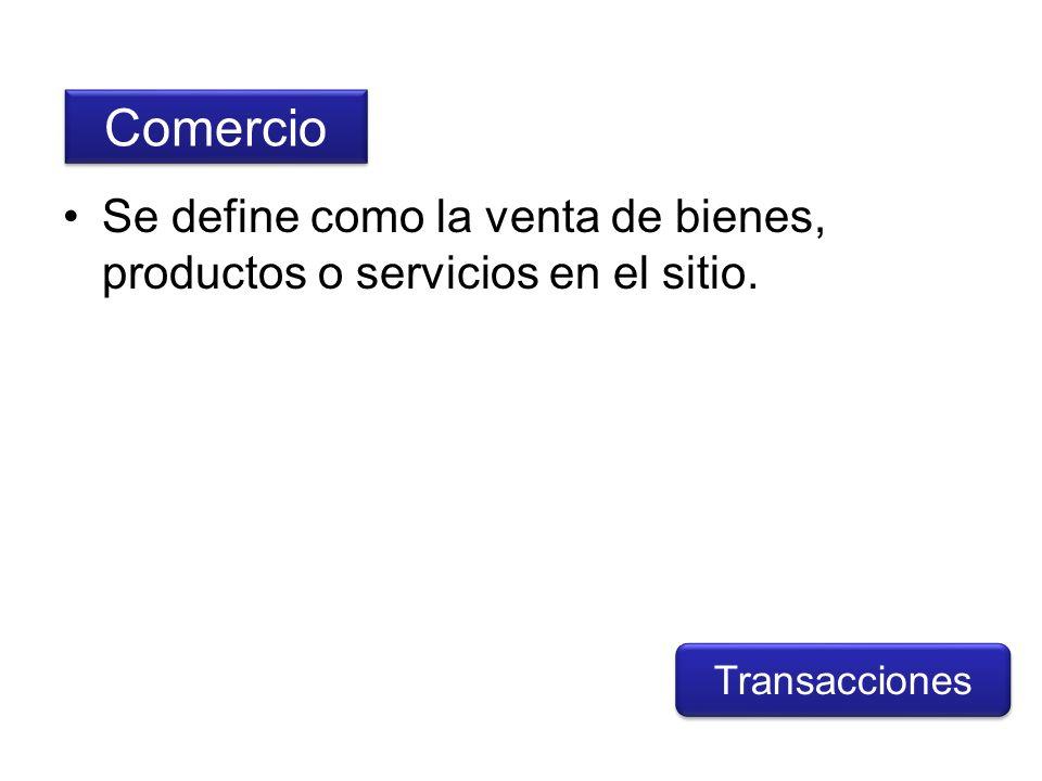 Comercio Se define como la venta de bienes, productos o servicios en el sitio. Transacciones