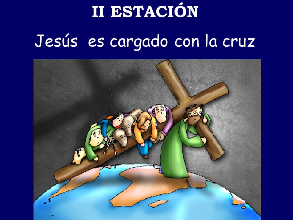 II ESTACIÓN Jesús es cargado con la cruz
