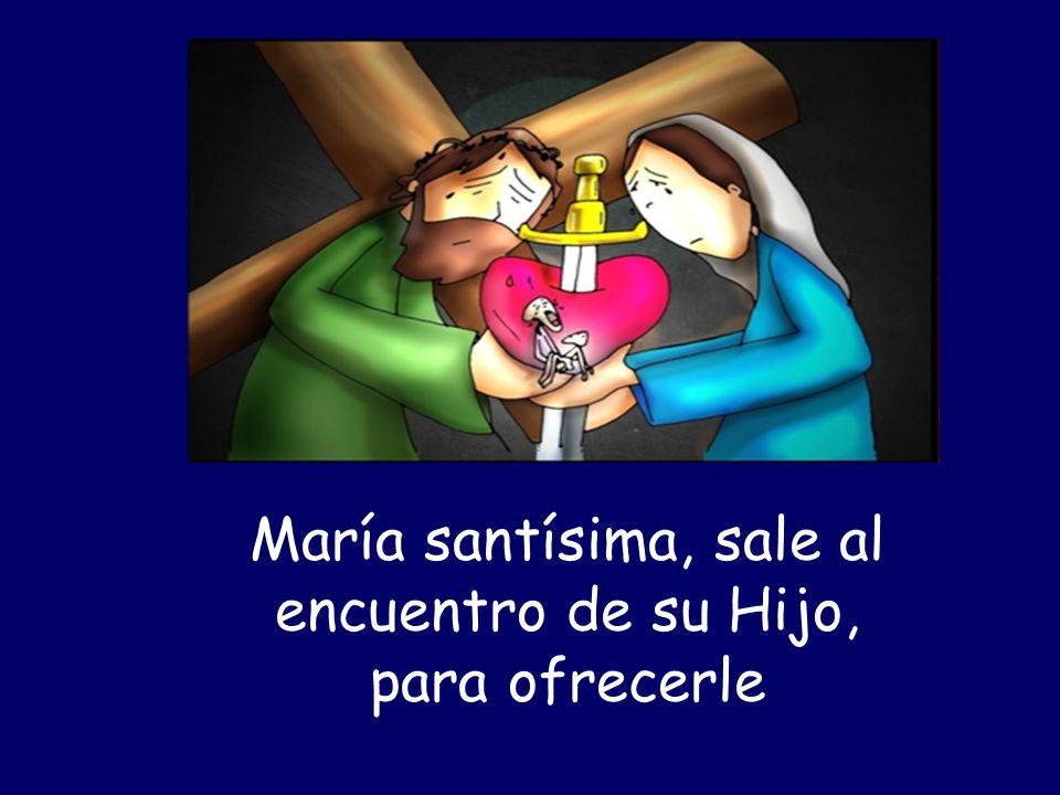 María santísima, sale al encuentro de su Hijo,