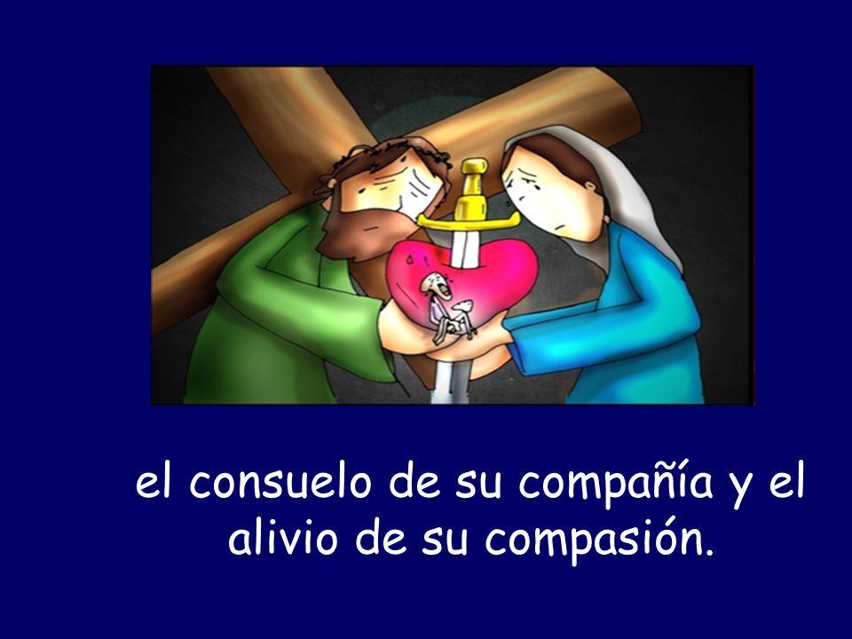 el consuelo de su compañía y el alivio de su compasión.