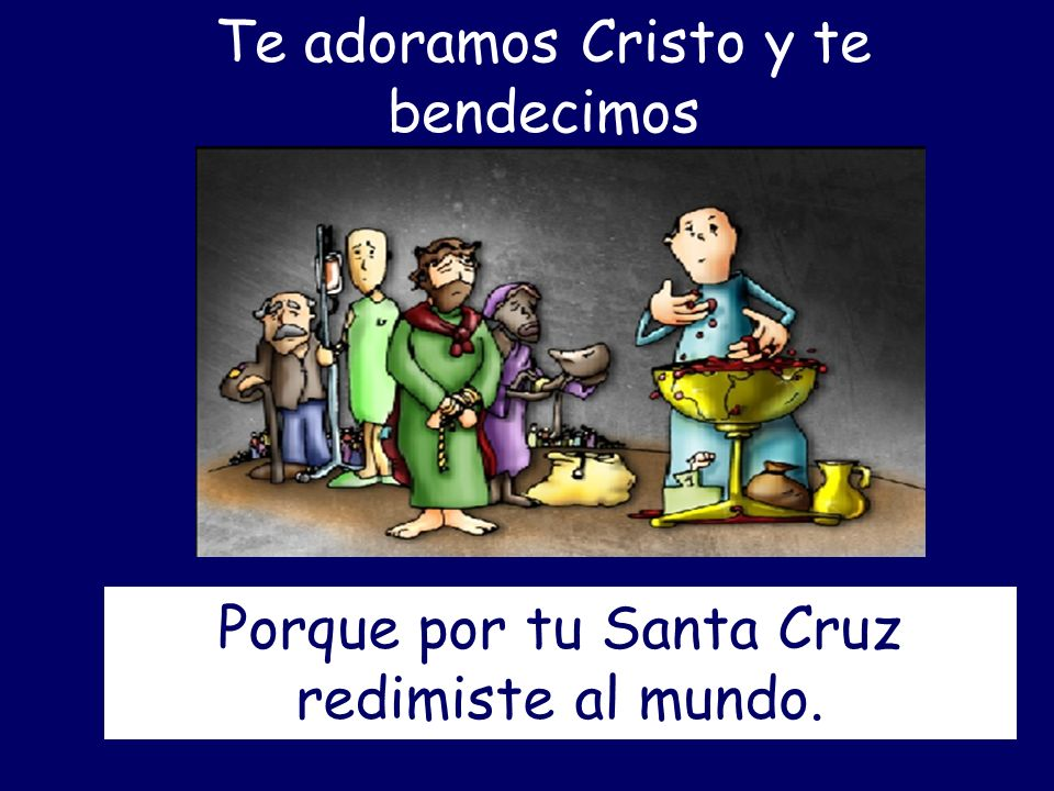 Te adoramos Cristo y te bendecimos
