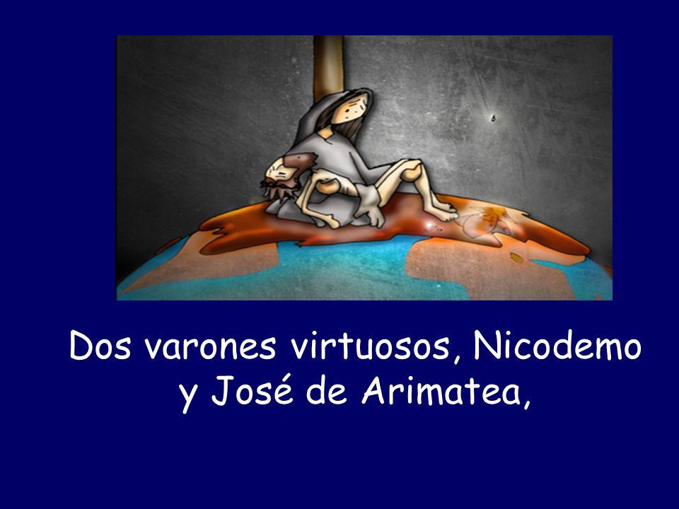 Dos varones virtuosos, Nicodemo y José de Arimatea,