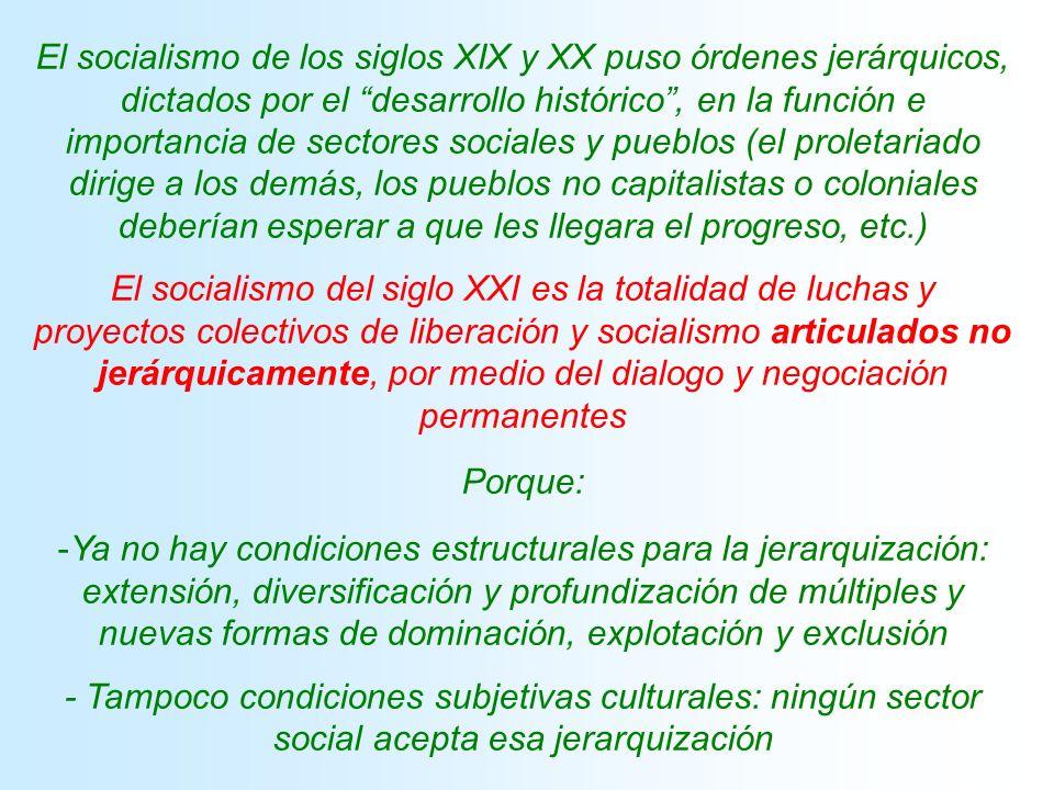 El socialismo de los siglos XIX y XX puso órdenes jerárquicos, dictados por el desarrollo histórico , en la función e importancia de sectores sociales y pueblos (el proletariado dirige a los demás, los pueblos no capitalistas o coloniales deberían esperar a que les llegara el progreso, etc.)