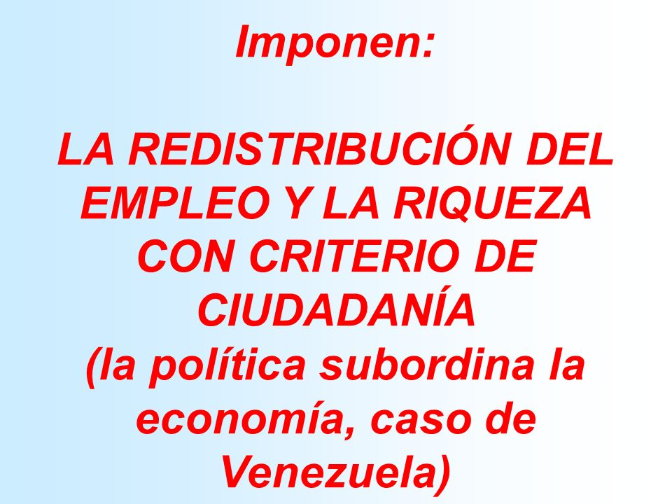 (la política subordina la economía, caso de Venezuela)