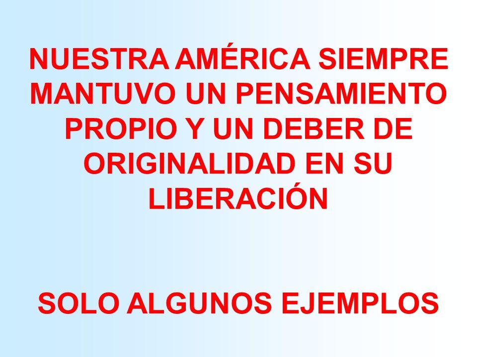 NUESTRA AMÉRICA SIEMPRE MANTUVO UN PENSAMIENTO PROPIO Y UN DEBER DE ORIGINALIDAD EN SU LIBERACIÓN