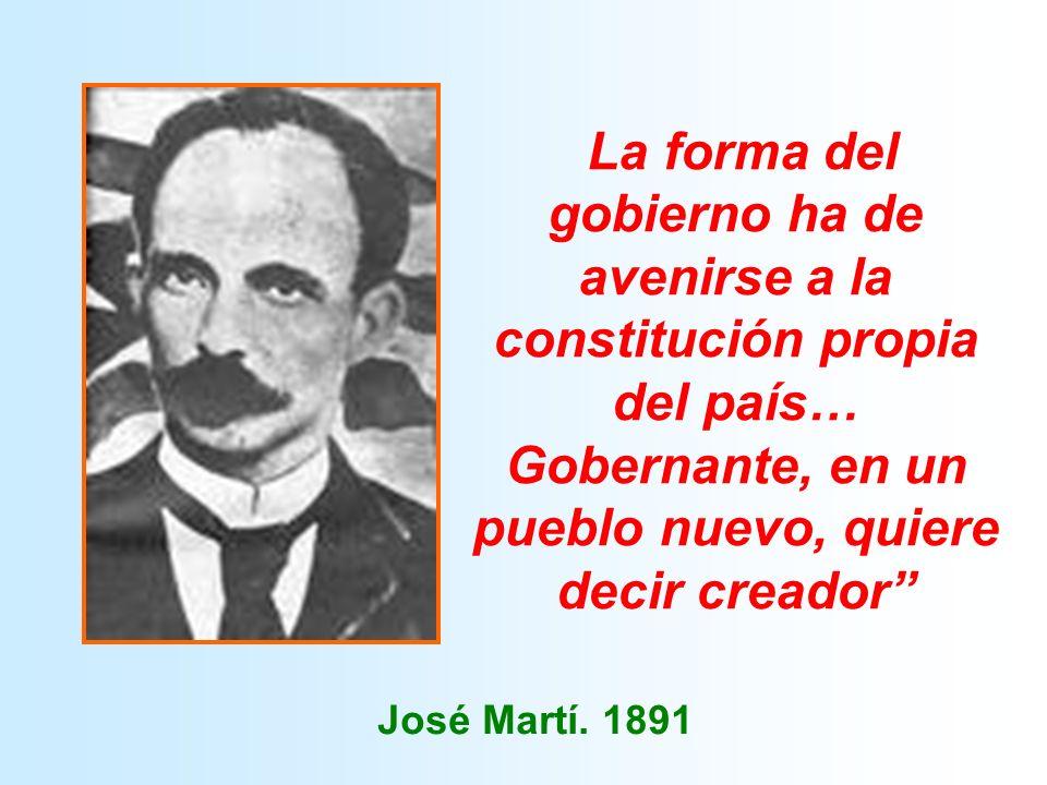 La forma del gobierno ha de avenirse a la constitución propia del país… Gobernante, en un pueblo nuevo, quiere decir creador