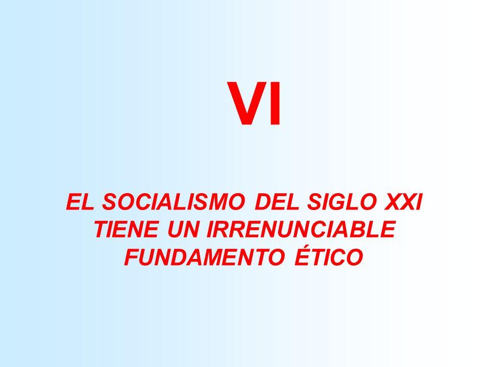 EL SOCIALISMO DEL SIGLO XXI TIENE UN IRRENUNCIABLE FUNDAMENTO ÉTICO