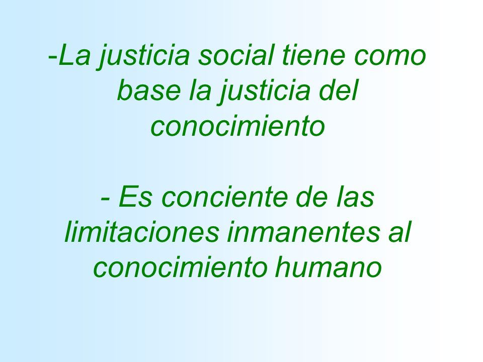 La justicia social tiene como base la justicia del conocimiento