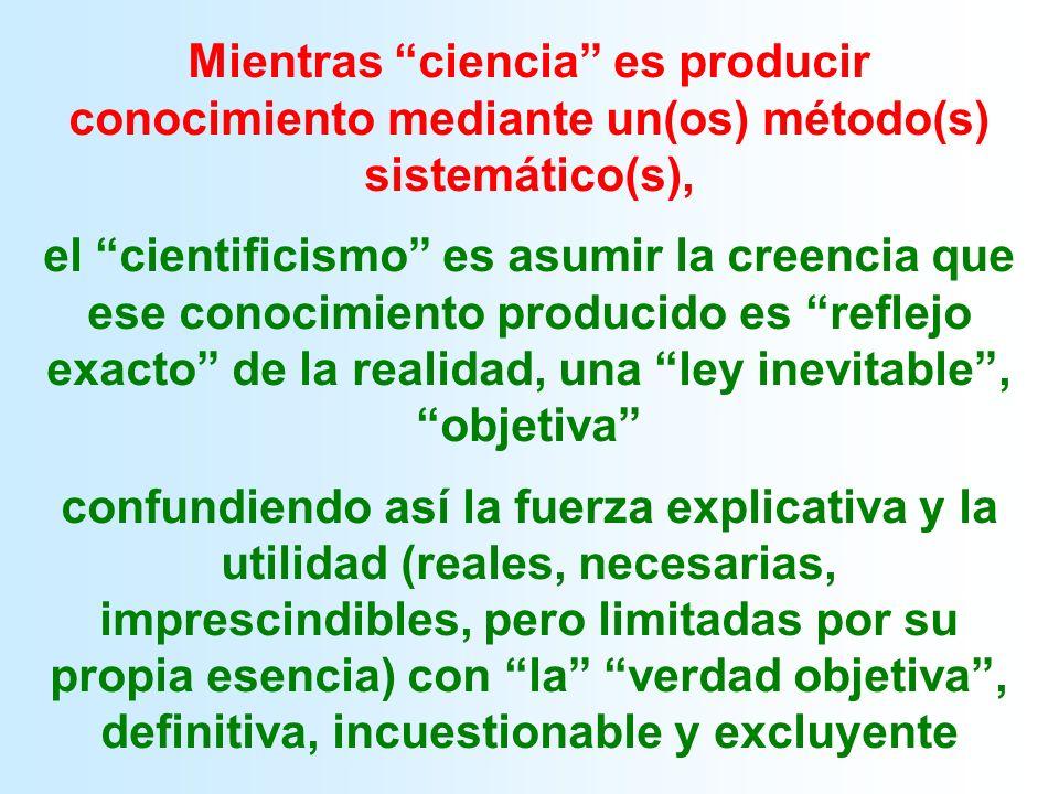 Mientras ciencia es producir conocimiento mediante un(os) método(s) sistemático(s),